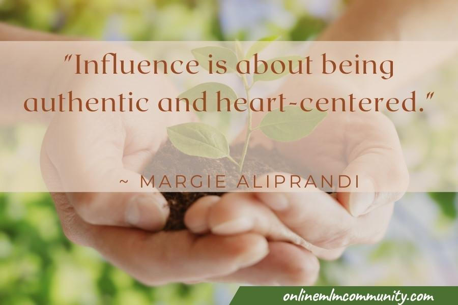 Influence is about being authentic and heart-centered.