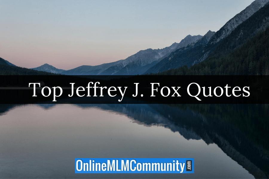 Jeffrey J. Fox Quotes