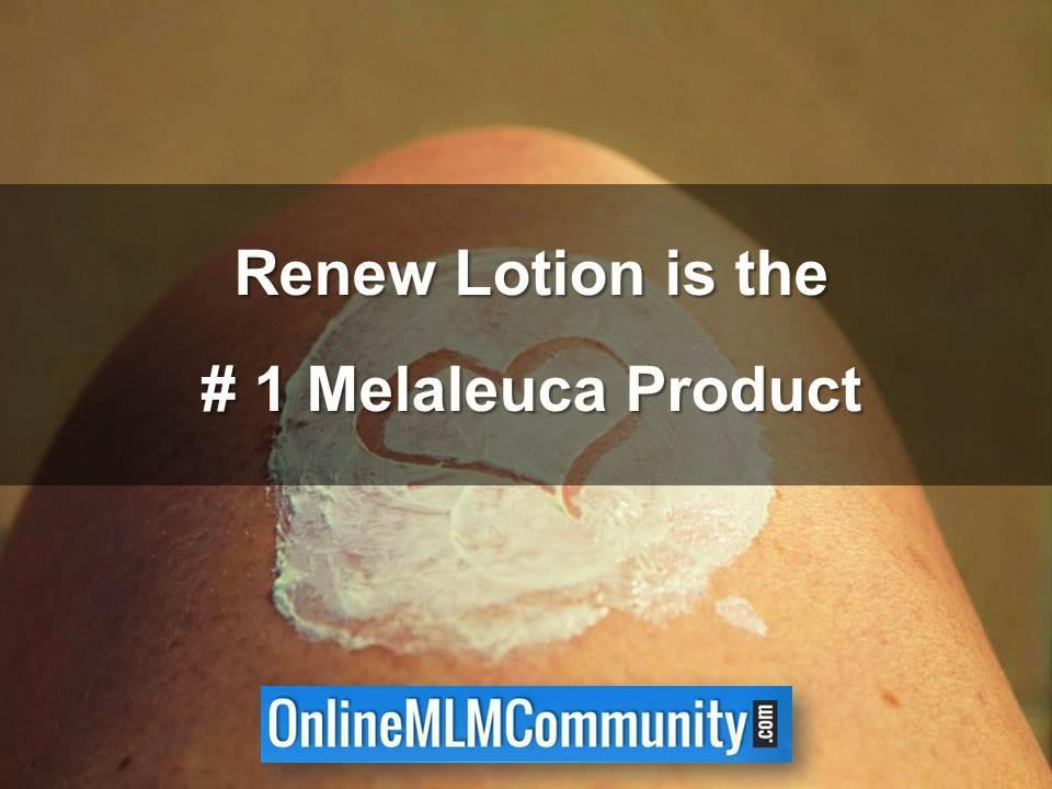 Renew Lotion is the # 1 Melaleuca Product
