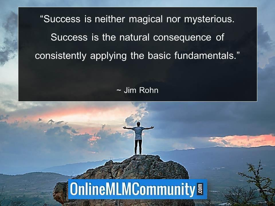 Success is the natural consequence of consistently applying the basic fundamentals