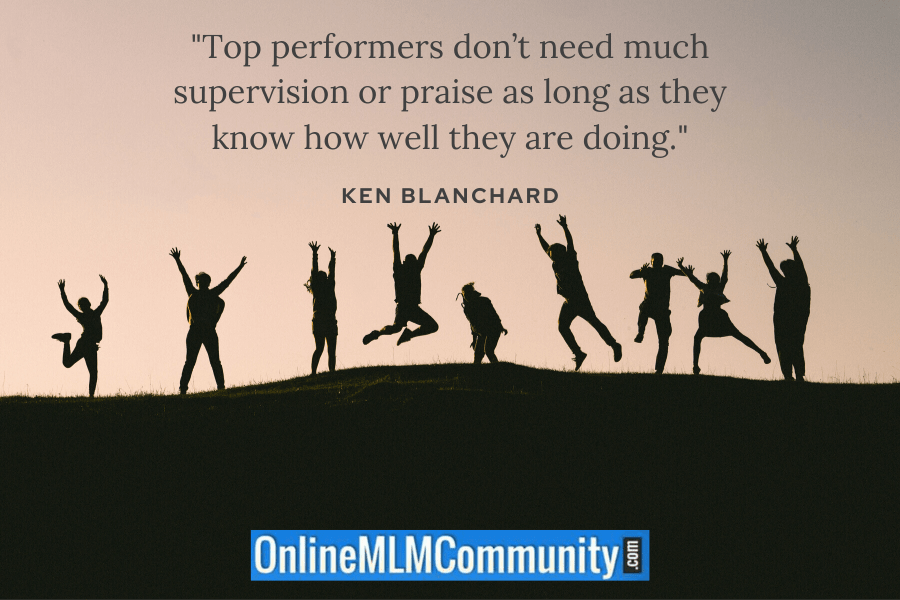 """Top performers don't need much supervision or praise as long as they know how well they are doing."" ~ Ken Blanchard"
