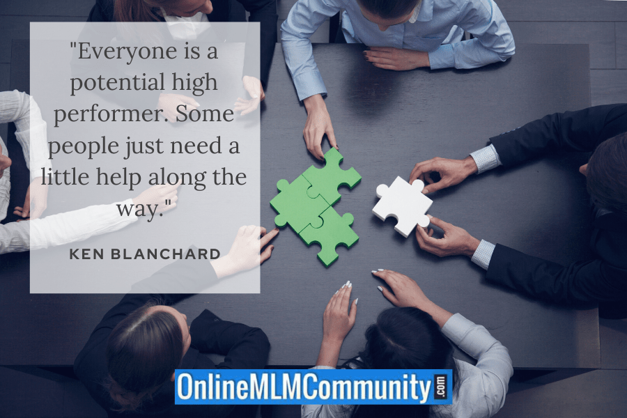 """Everyone is a potential high performer. Some people just need a little help along the way."" ~ Ken Blanchard"
