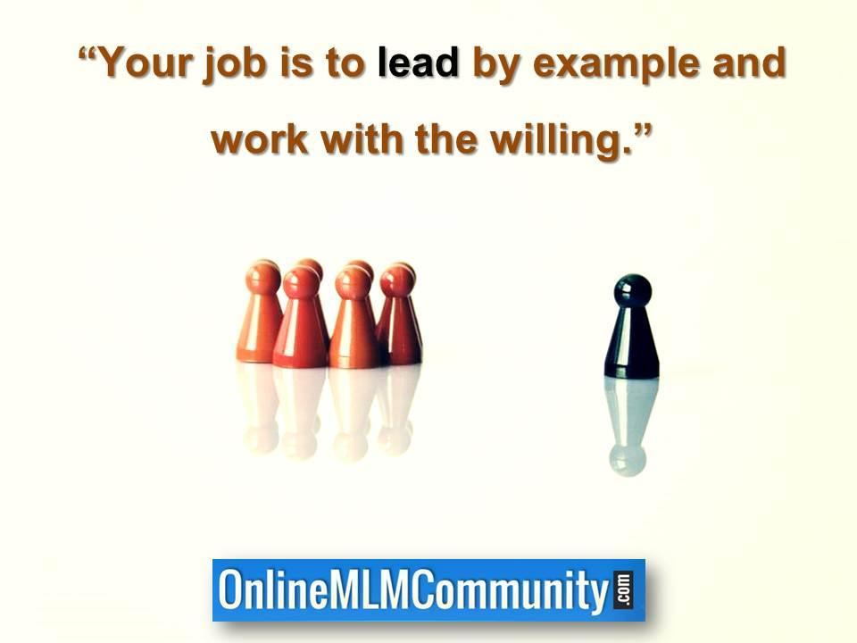 Your job is to lead by example and work with the willing