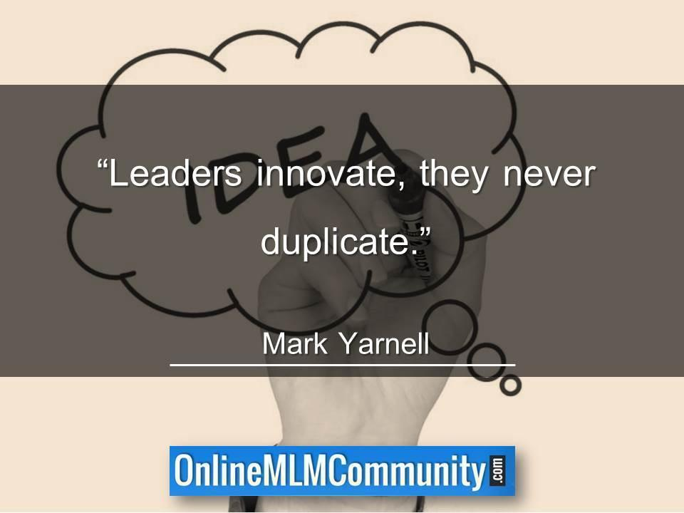 Leaders innovate, they never duplicate