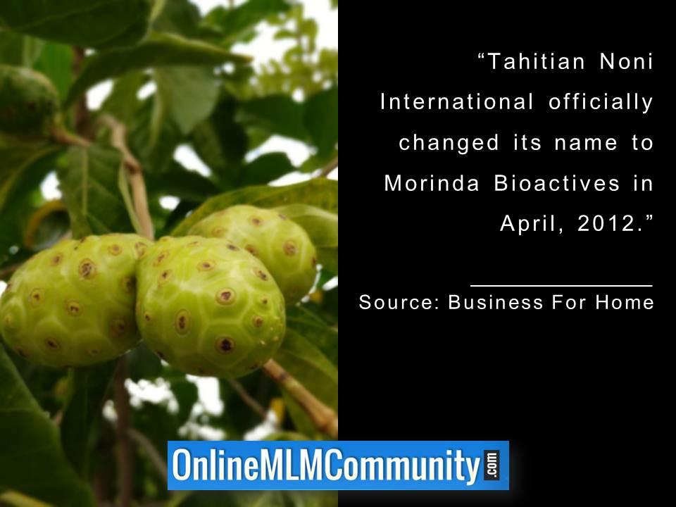 Tahitian Noni International officially changed its name to Morinda Bioactives