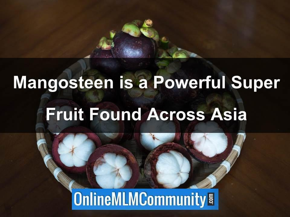 Mangosteen is a Powerful Super Fruit Found Across Asia