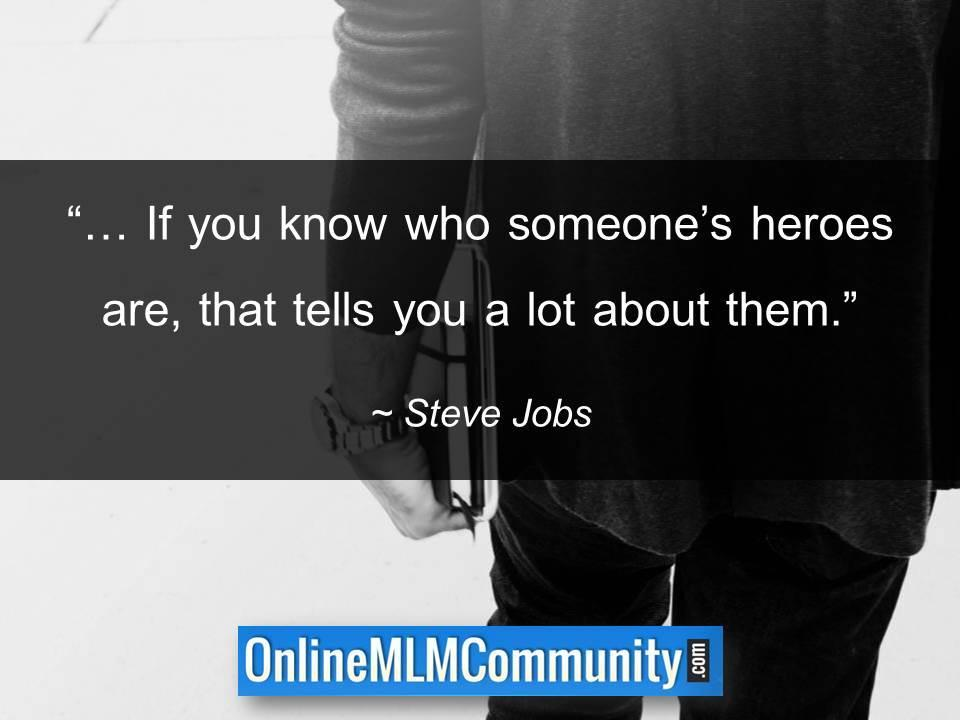 If you know who someone's heroes are, that tells you a lot about them