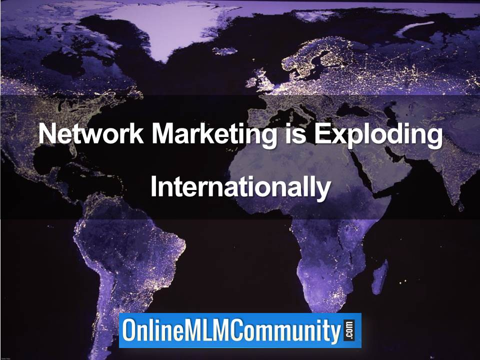 Network Marketing is Exploding Internationally