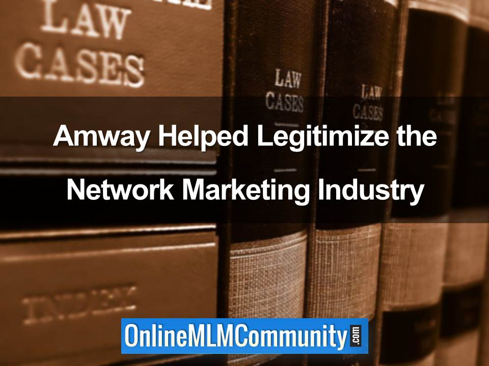 Amway Helped Legitimize the Network Marketing Industry
