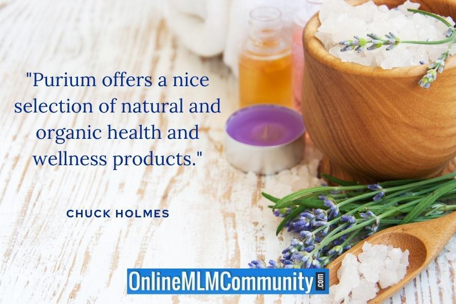 """Purium offers a nice selection of natural and organic health and wellness products."" ~ Chuck Holmes"