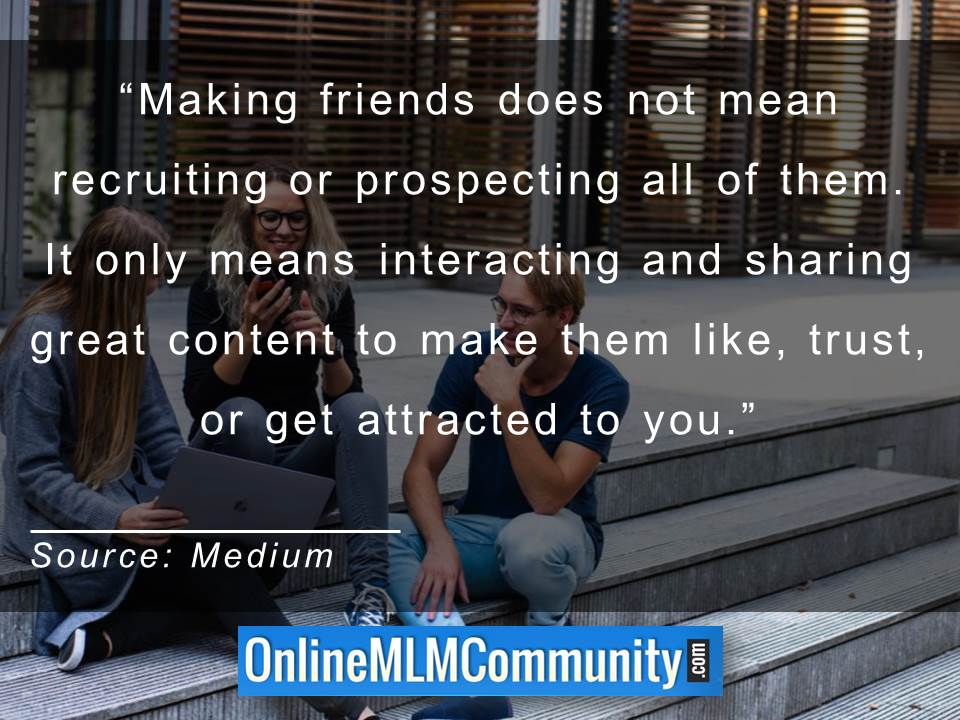 Making friends does not mean recruiting or prospecting all of them