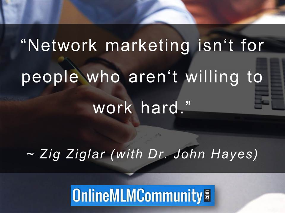 Network marketing isn't for people who aren't willing to work hard
