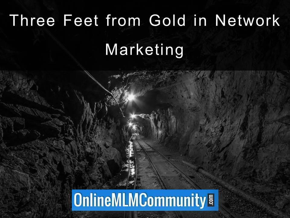 Three Feet from Gold in Network Marketing