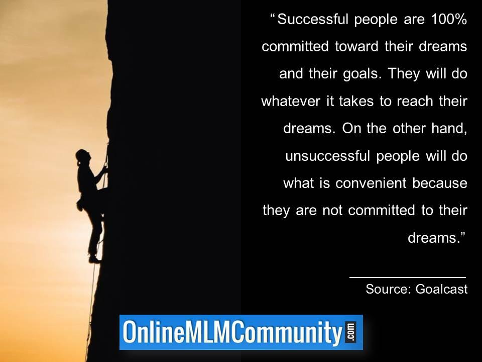 Successful people are 100% committed toward their dreams and their goals.