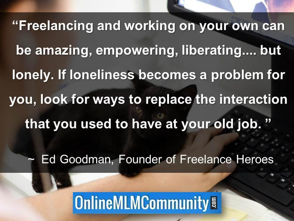 Freelancing and working on your own can be amazing, empowering, liberating.... but lonely