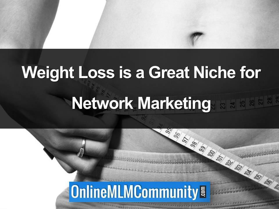Weight Loss is a Great Niche for Network Marketing