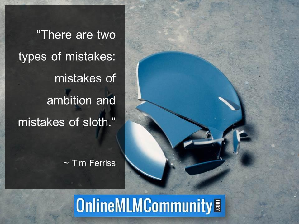 There are two types of mistakes mistakes of ambition and mistakes of sloth