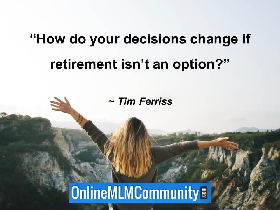 How do your decisions change if retirement isnt an option