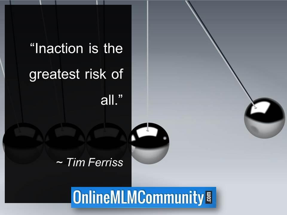 Inaction is the greatest risk of all