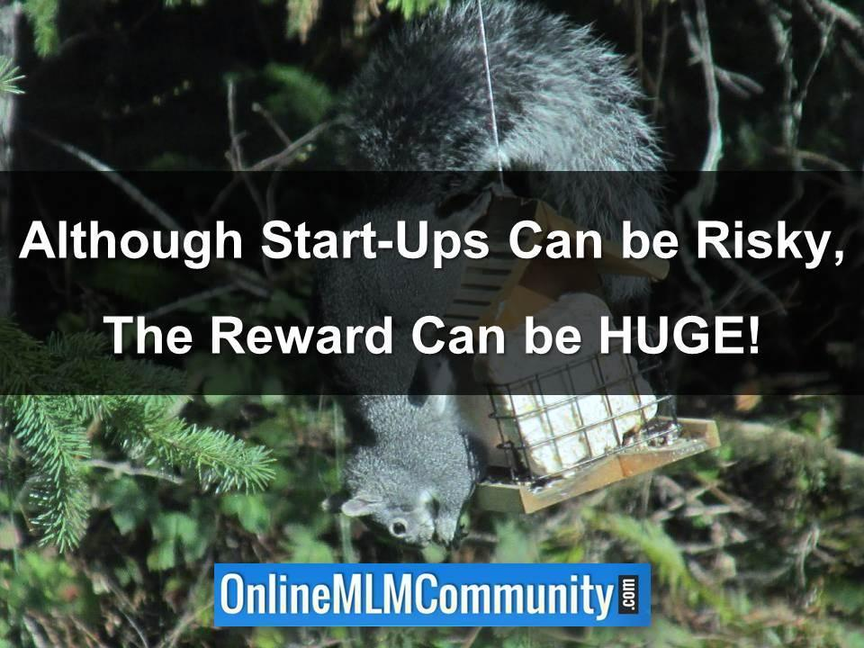 Although Start-Ups Can be Risky, The Reward Can be HUGE!