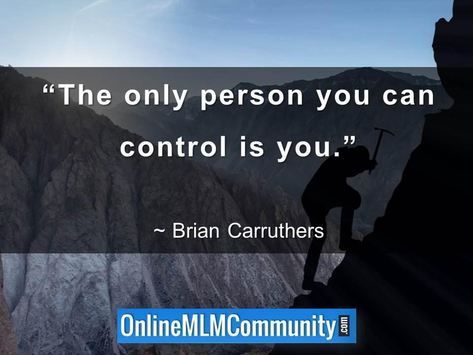 The only person you can control is you
