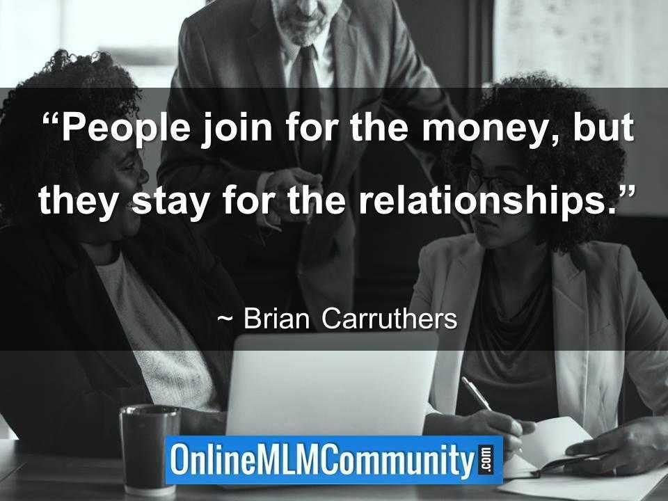 People join for the money, but they stay for the relationships