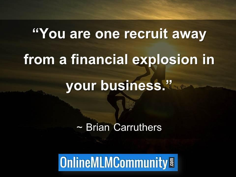 You are one recruit away from a financial explosion in your business