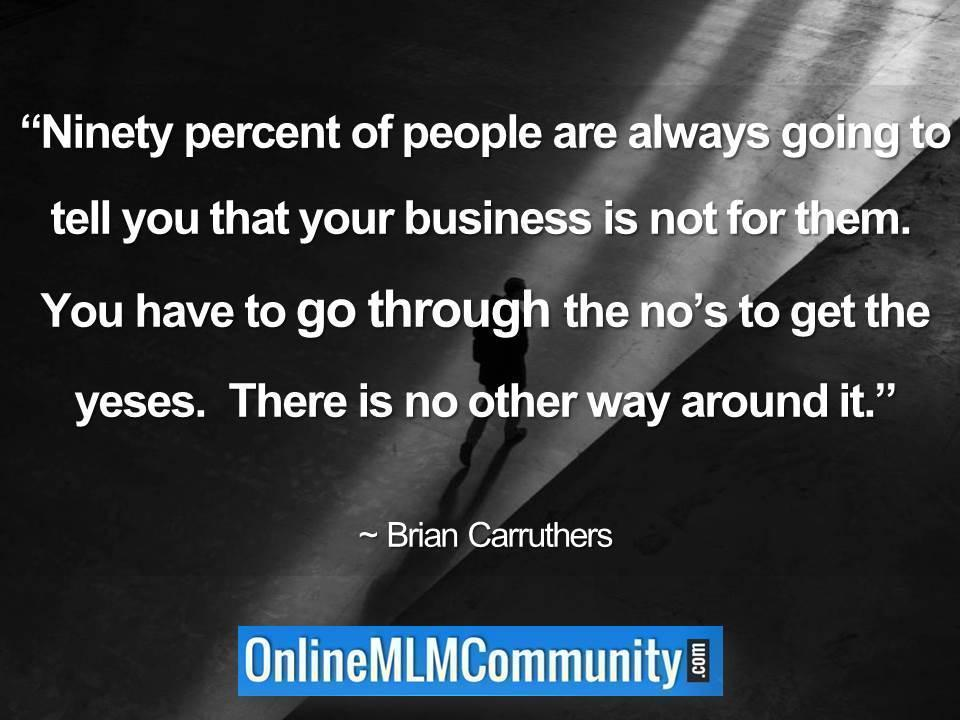 Ninety percent of people are always going to tell you that your business is not for them