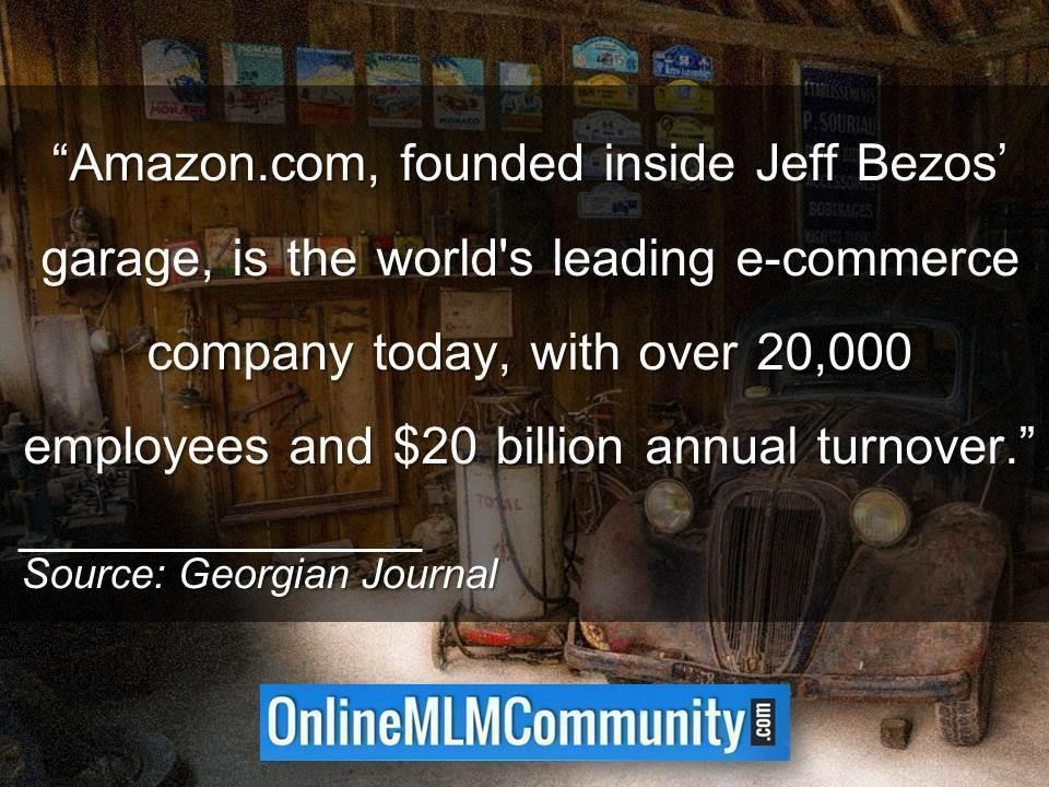 Amazon.com, founded inside Jeff Bezos garage, is the worlds leading e-commerce company today