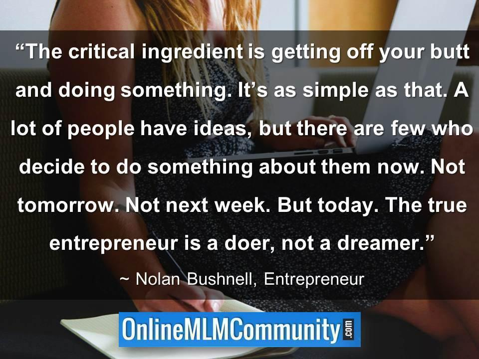 The true entrepreneur is a doer, not a dreamer