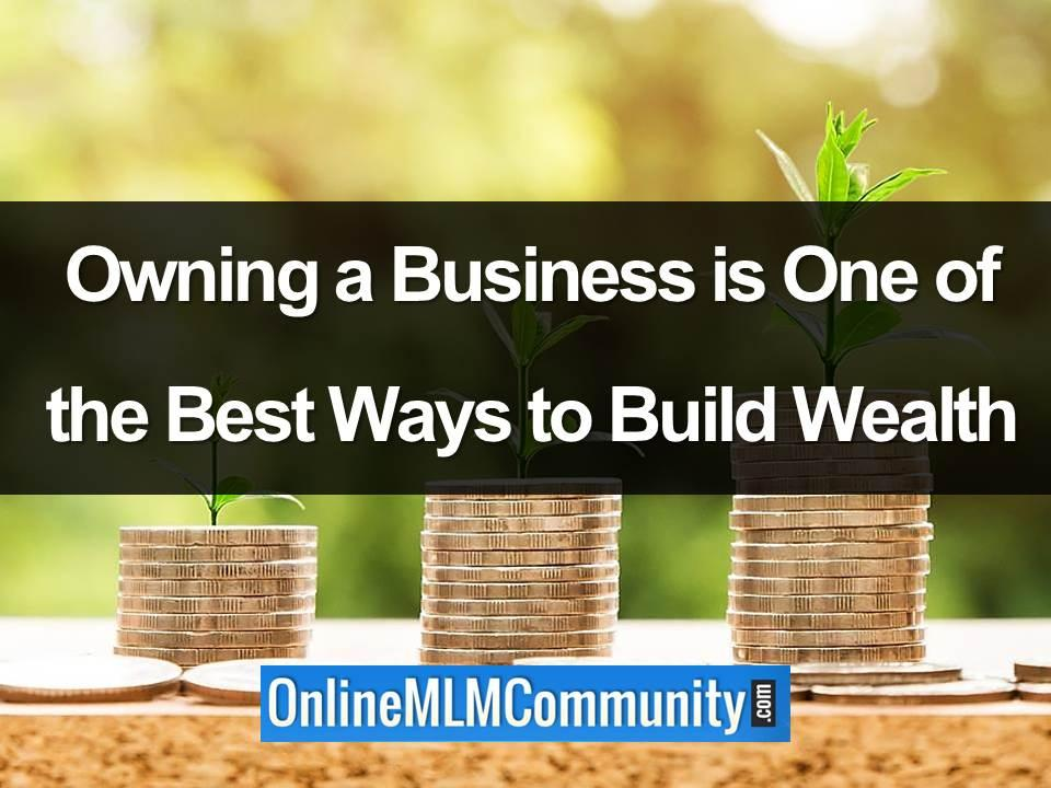 Owning a Business is One of the Best Ways to Build Wealth