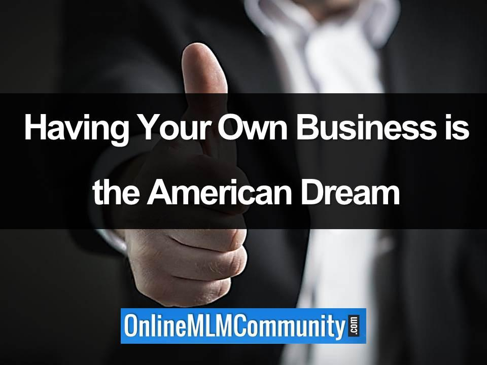 Having Your Own Business is the American Dream