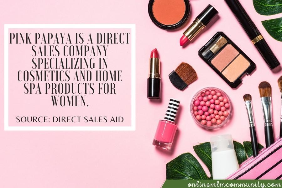 Pink Papaya is a direct sales company specializing in cosmetics and home spa products for women.