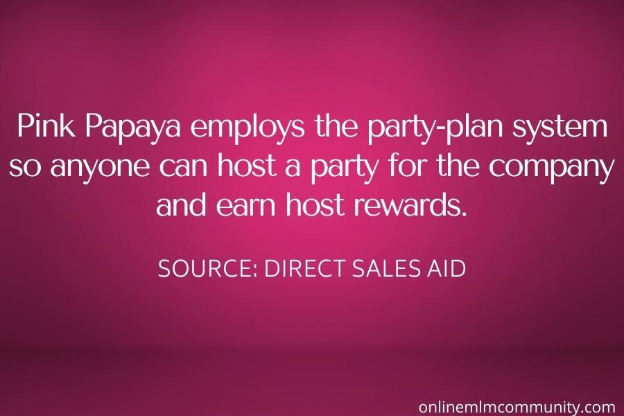 Pink Papaya employs the party-plan system so anyone can host a party for the company and earn host rewards