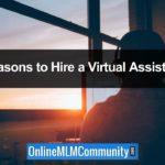 Top 27 Reasons To Hire A Virtual Assistant