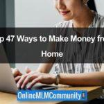 Top 47 Ways To Make Money From Home