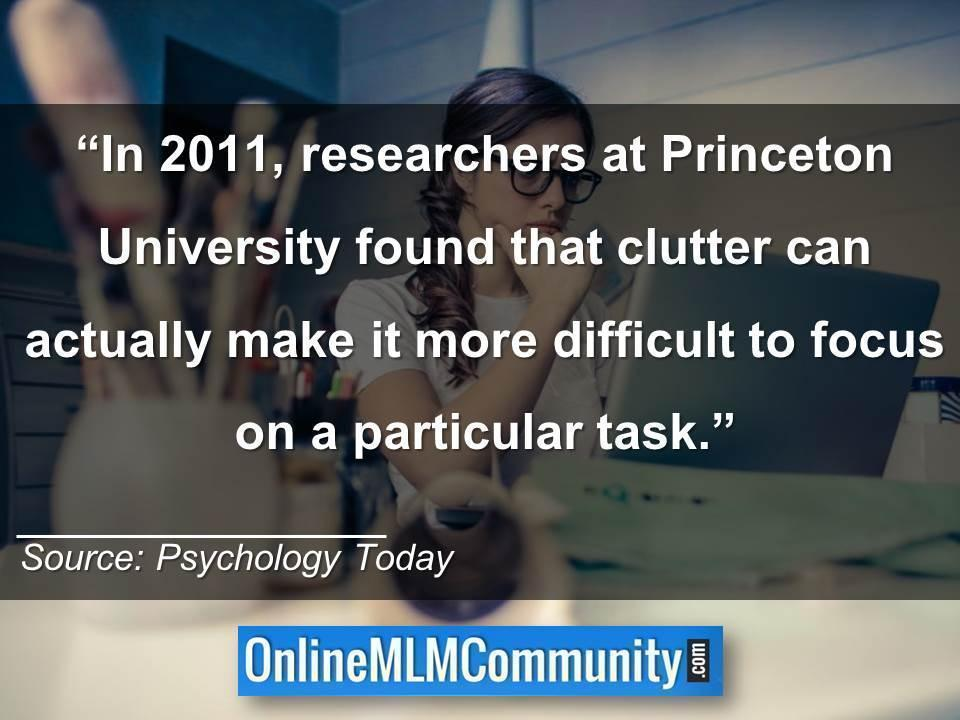 researchers at Princeton University found that clutter can actually make it more difficult to focus
