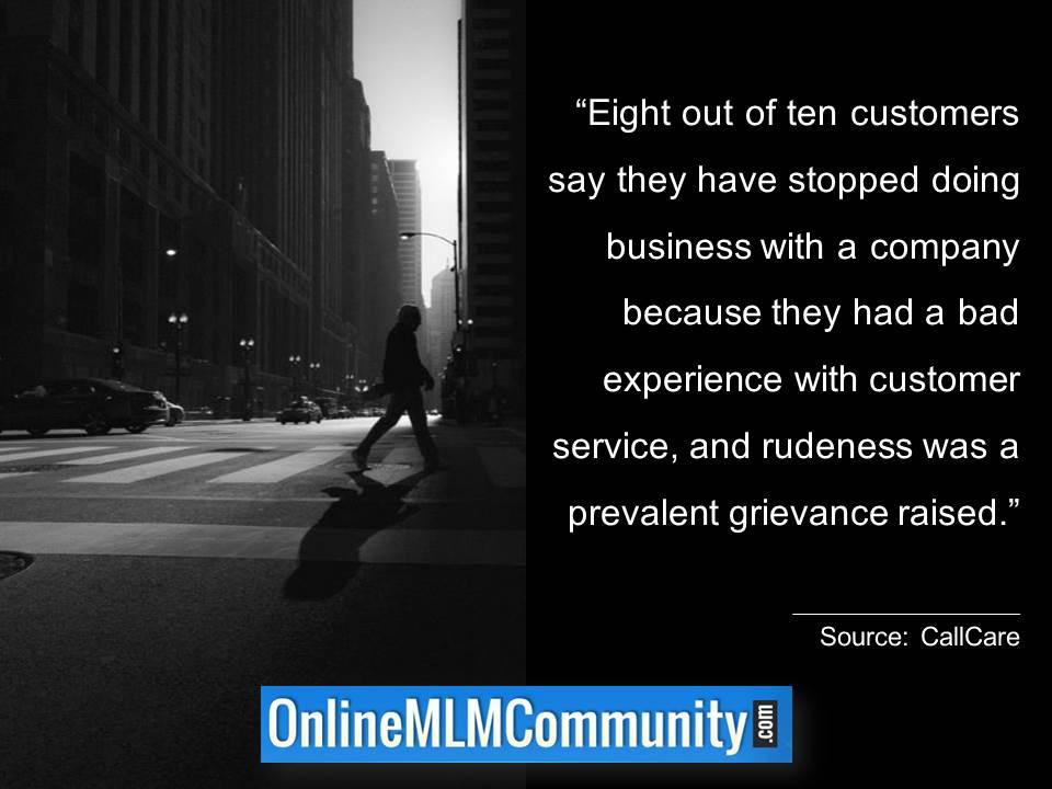 Eight out of ten customers say they have stopped doing business with a company because they had a bad experience with customer service