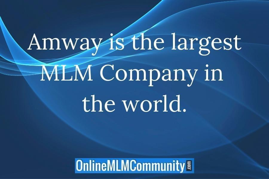 Amway is the largest MLM Company in the world.