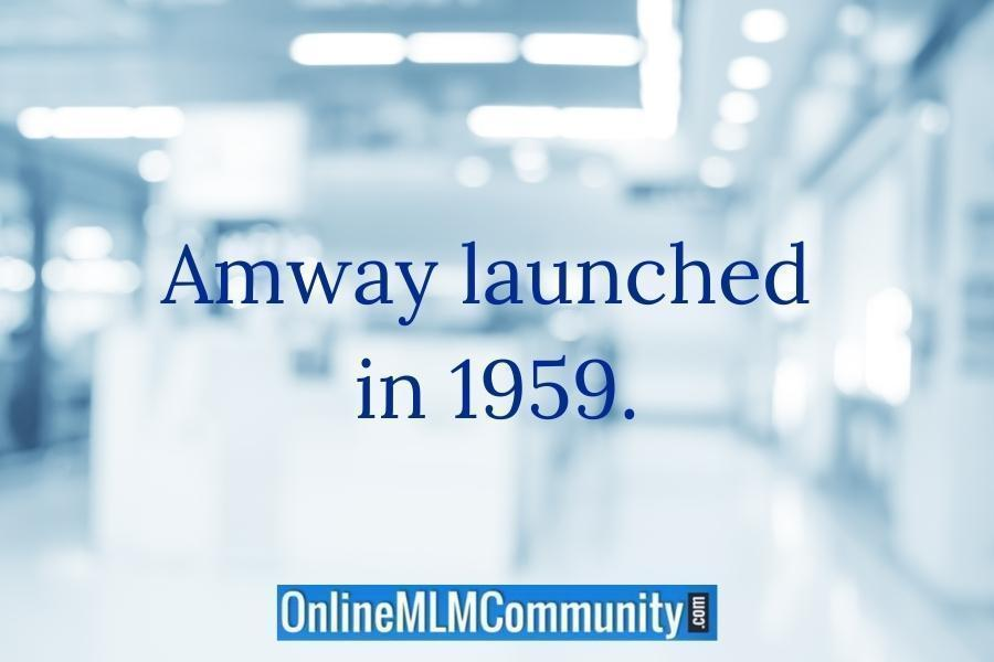Amway launched in 1959.