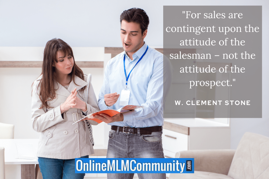 """""""For sales are contingent upon the attitude of the salesman – not the attitude of the prospect."""" W. Clement Stone"""