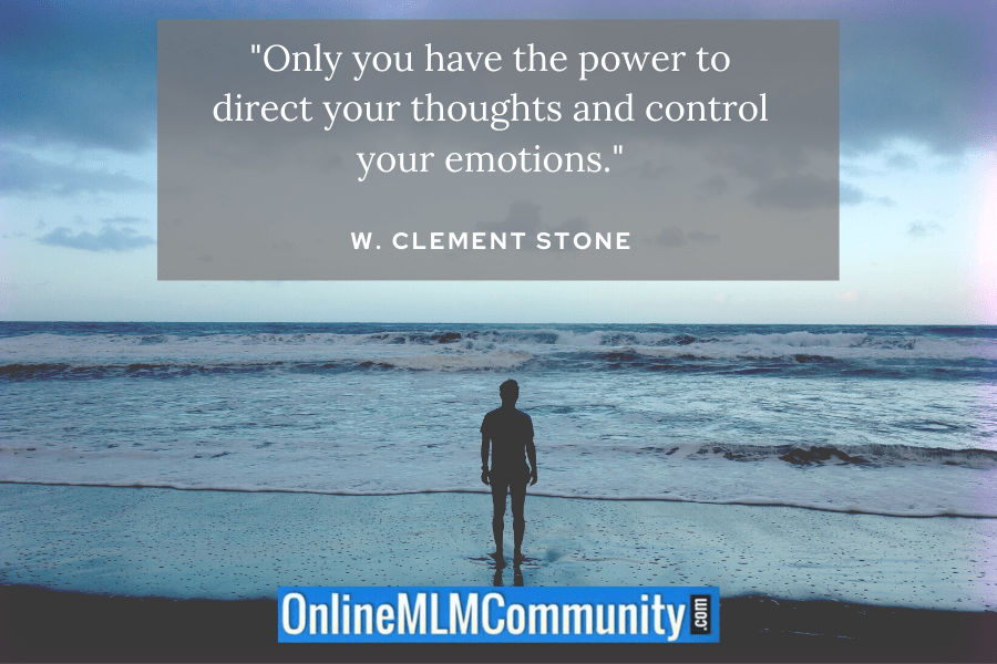 """""""Only you have the power to direct your thoughts and control your emotions."""" W. Clement Stone"""