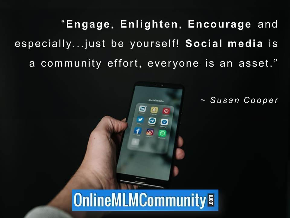 Engage, Enlighten, Encourage and especially...just be yourself! Social media is a community effort