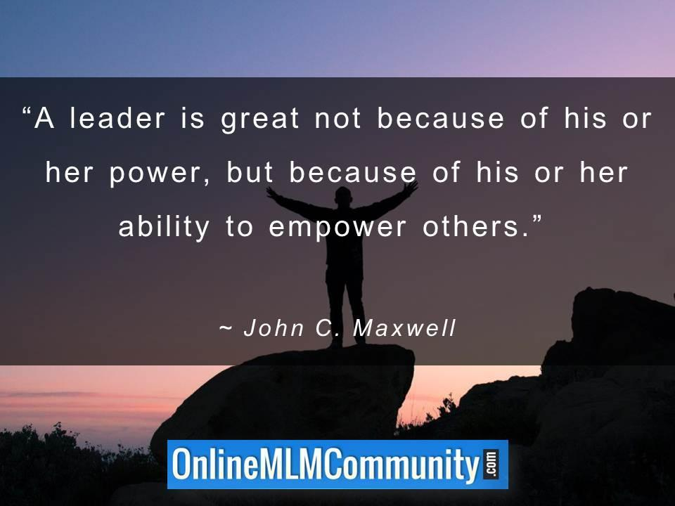 A leader is great because of his or her ability to empower others