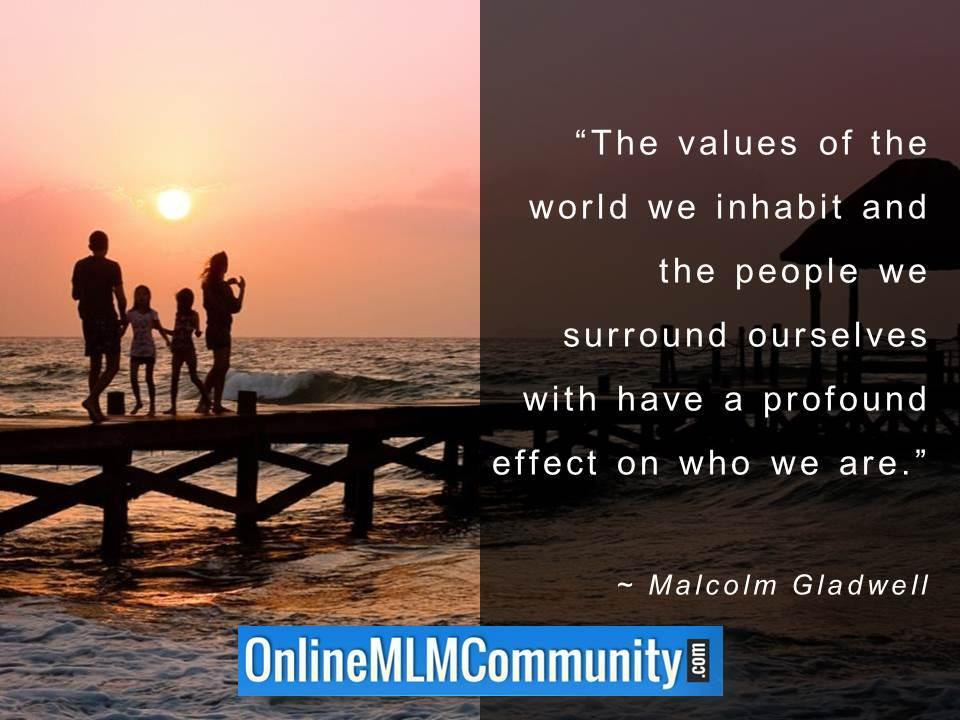 The values of the world we inhabit and the people we surround ourselves