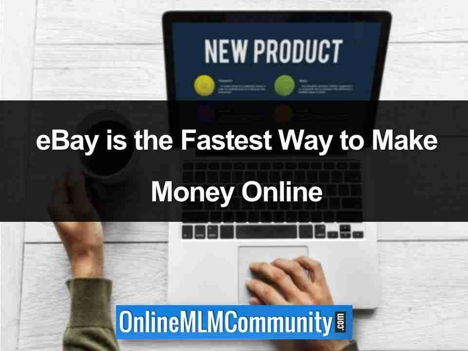 eBay is the Fastest Way to Make Money Online