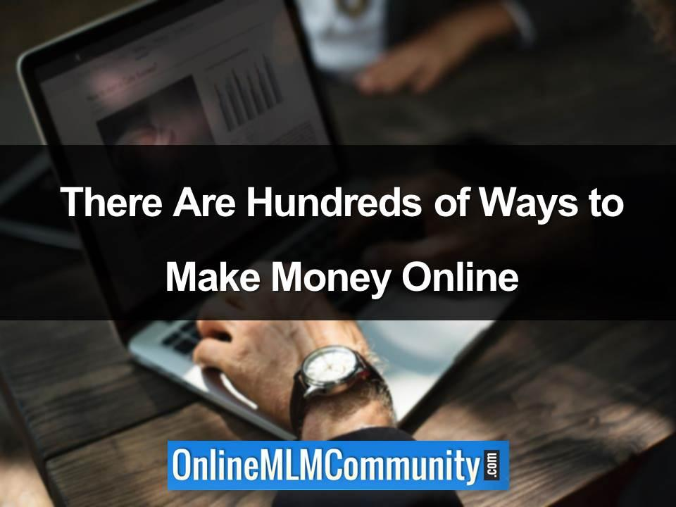 There Are Hundreds of Ways to Make Money Online