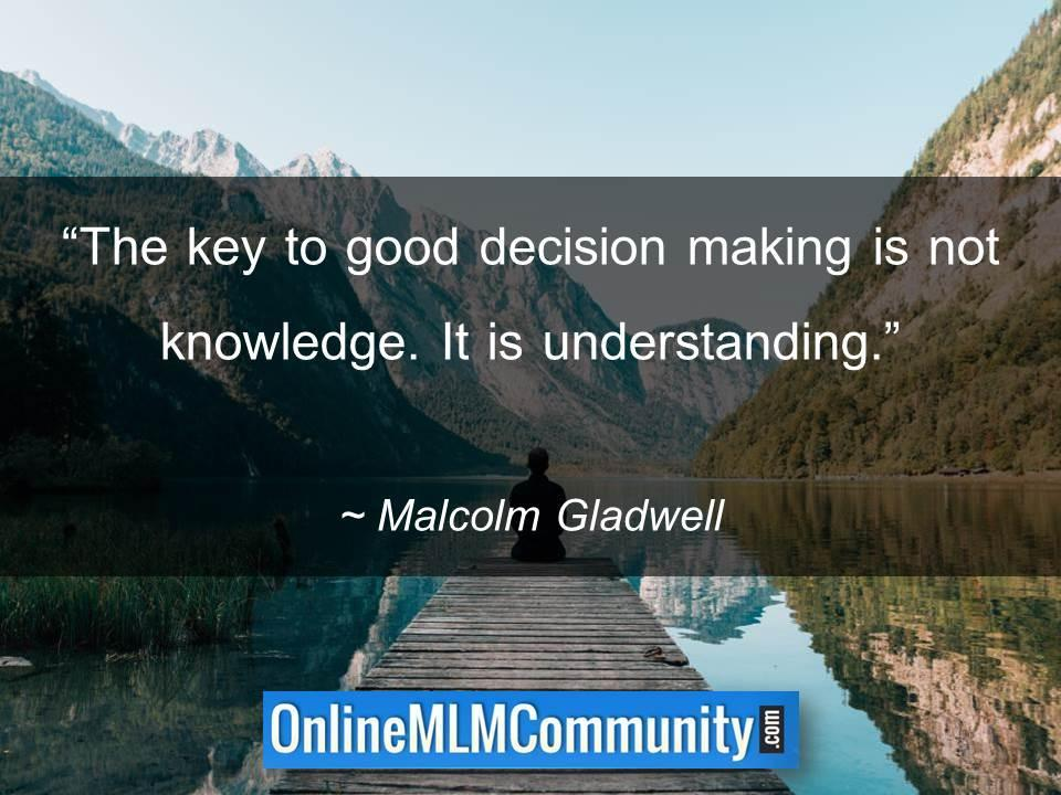 The key to good decision making is not knowledge. It is understanding