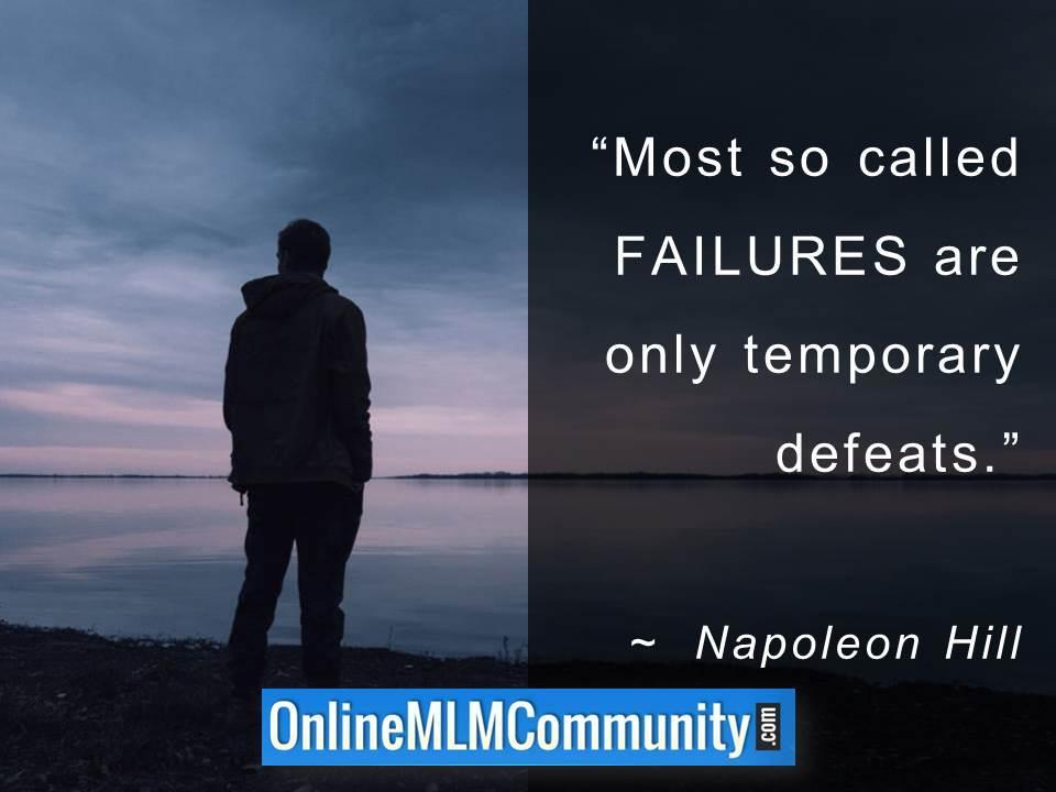 Most so called FAILURES are only temporary defeats