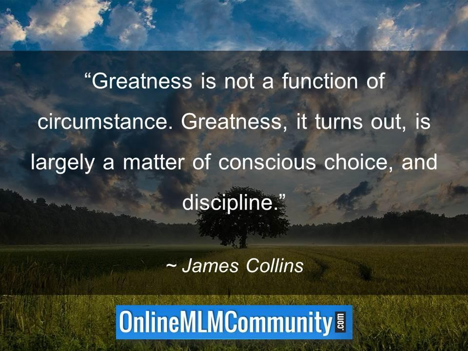 Greatness, it turns out, is largely a matter of conscious choice, and discipline
